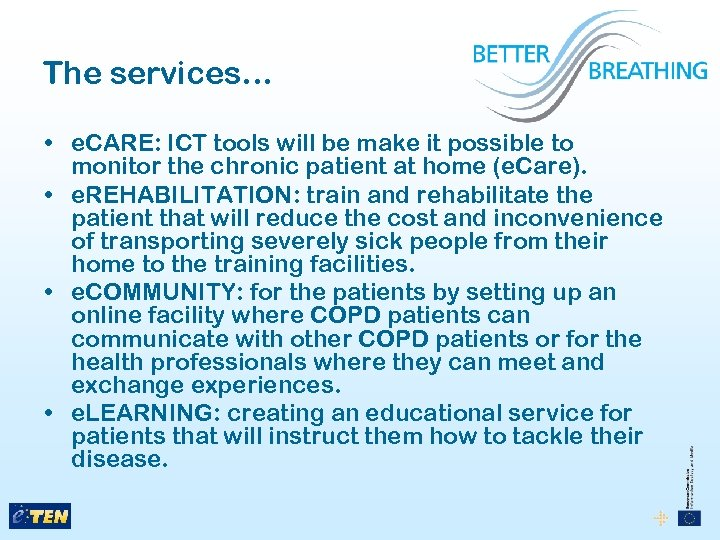 The services… • e. CARE: ICT tools will be make it possible to monitor