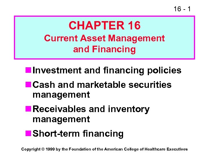 16 - 1 CHAPTER 16 Current Asset Management and Financing n Investment and financing