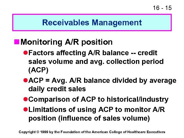 16 - 15 Receivables Management n Monitoring A/R position l Factors affecting A/R balance