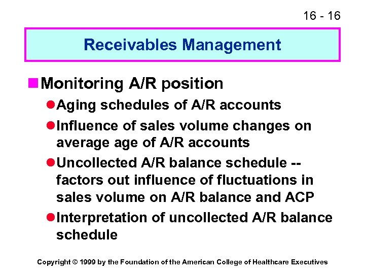 16 - 16 Receivables Management n Monitoring A/R position l Aging schedules of A/R