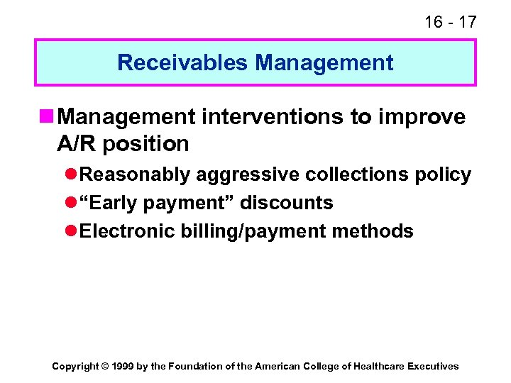 16 - 17 Receivables Management n Management interventions to improve A/R position l Reasonably