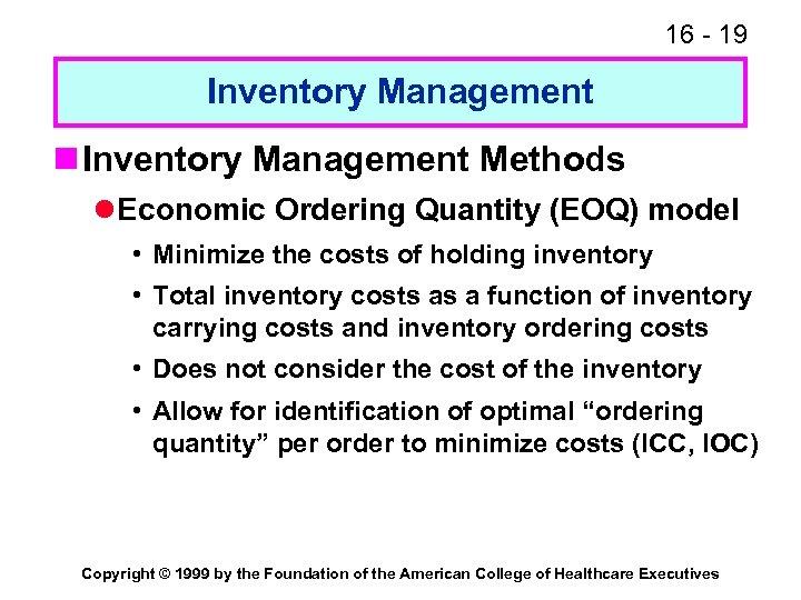 16 - 19 Inventory Management n Inventory Management Methods l Economic Ordering Quantity (EOQ)