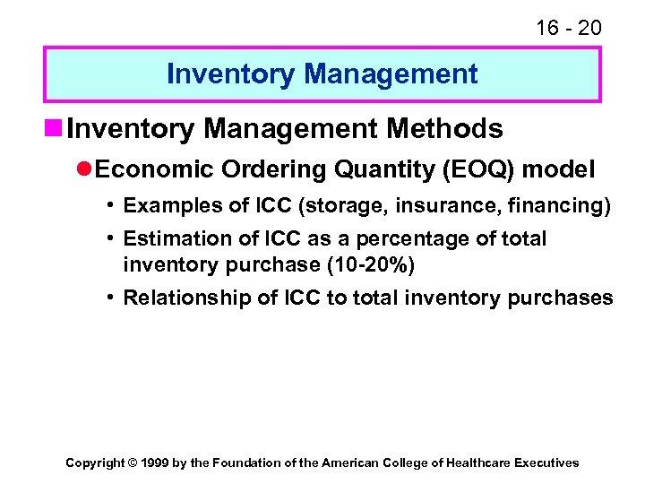 16 - 20 Inventory Management n Inventory Management Methods l Economic Ordering Quantity (EOQ)
