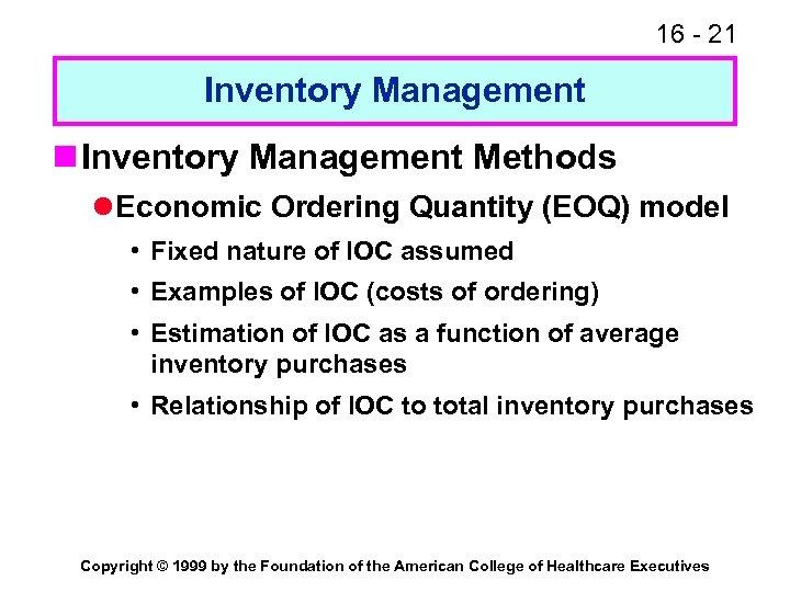 16 - 21 Inventory Management n Inventory Management Methods l Economic Ordering Quantity (EOQ)