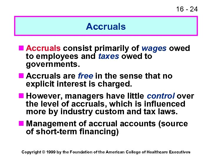 16 - 24 Accruals n Accruals consist primarily of wages owed to employees and