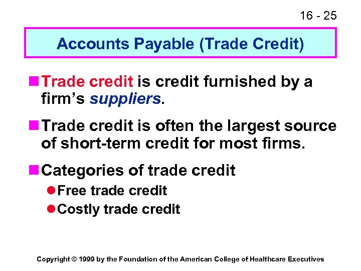 16 - 25 Accounts Payable (Trade Credit) n Trade credit is credit furnished by
