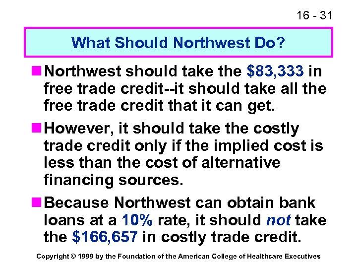 16 - 31 What Should Northwest Do? n Northwest should take the $83, 333