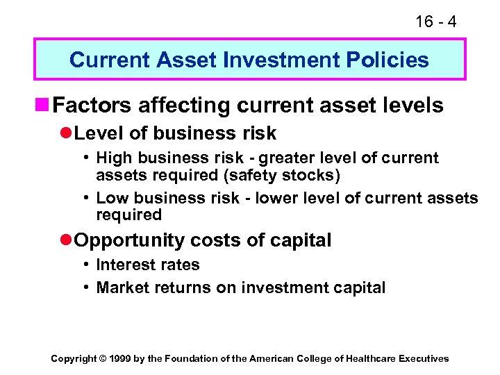 16 - 4 Current Asset Investment Policies n Factors affecting current asset levels l