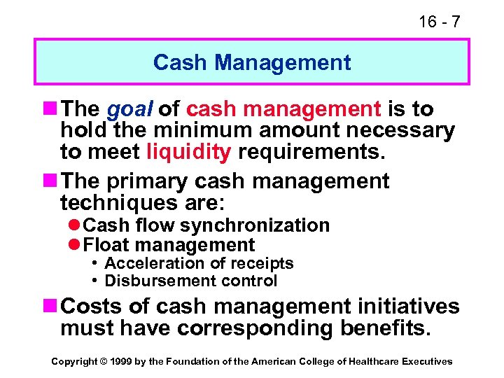 16 - 7 Cash Management n The goal of cash management is to hold
