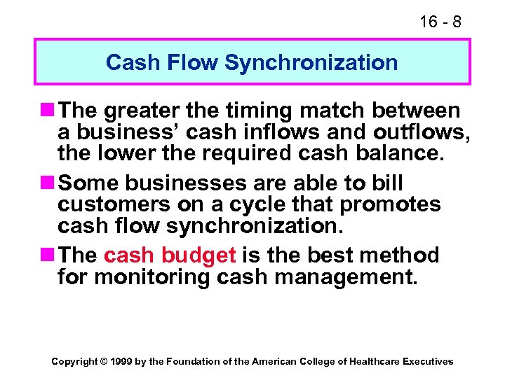 16 - 8 Cash Flow Synchronization n The greater the timing match between a