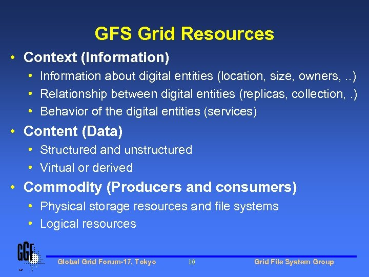 GFS Grid Resources • Context (Information) • Information about digital entities (location, size, owners,
