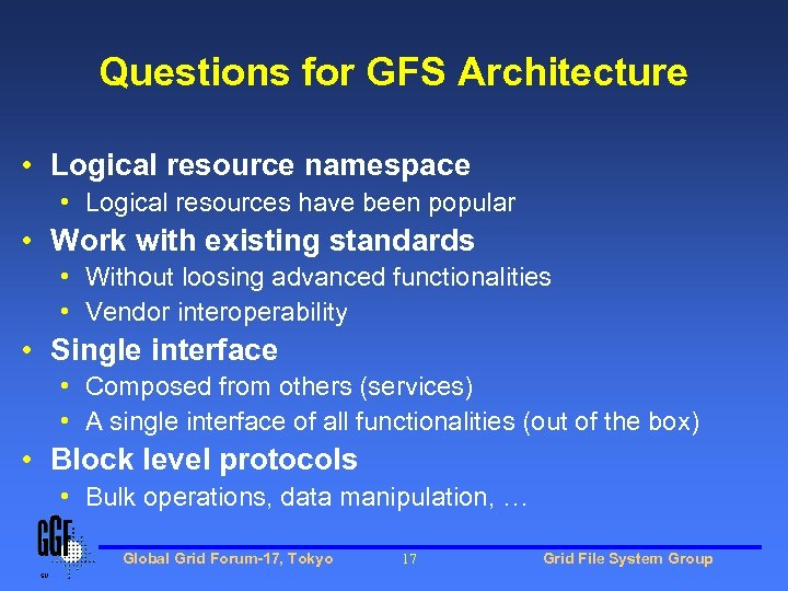 Questions for GFS Architecture • Logical resource namespace • Logical resources have been popular