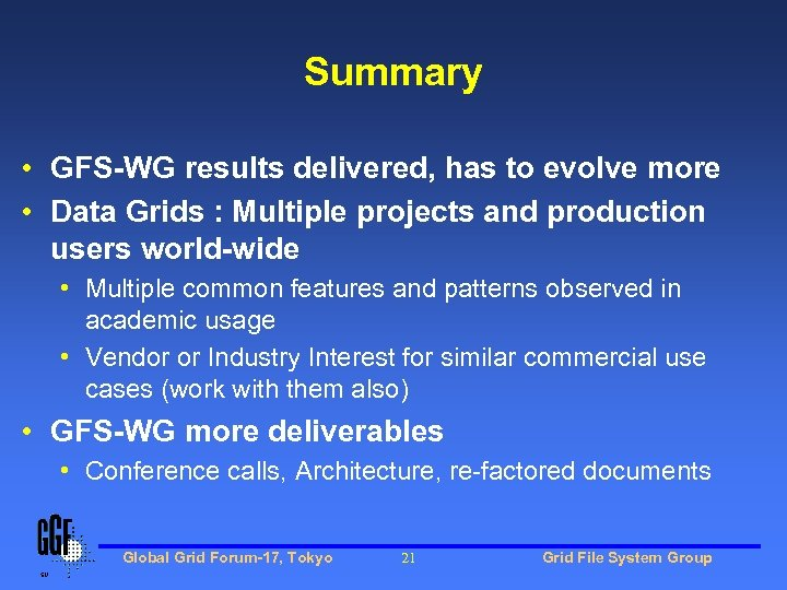 Summary • GFS-WG results delivered, has to evolve more • Data Grids : Multiple