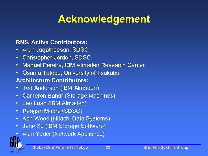 Acknowledgement RNS, Active Contributors: • Arun Jagatheesan, SDSC • Christopher Jordon, SDSC • Manuel