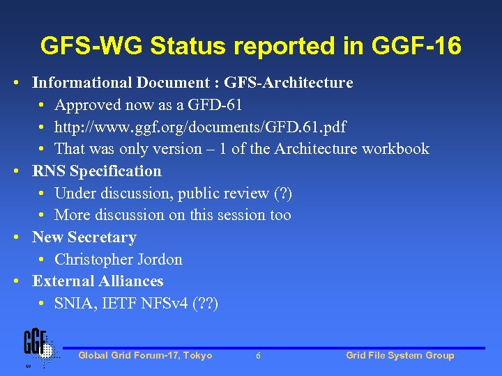 GFS-WG Status reported in GGF-16 • Informational Document : GFS-Architecture • Approved now as