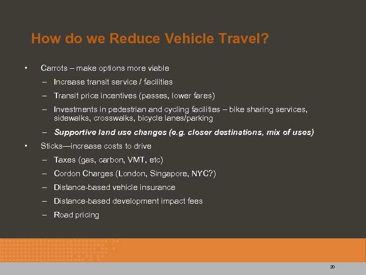 How do we Reduce Vehicle Travel? • Carrots – make options more viable –
