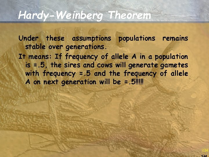 Hardy-Weinberg Theorem Under these assumptions populations remains stable over generations. It means: If frequency