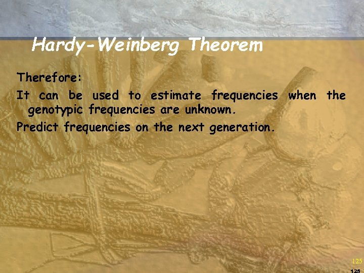 Hardy-Weinberg Theorem Therefore: It can be used to estimate frequencies when the genotypic frequencies