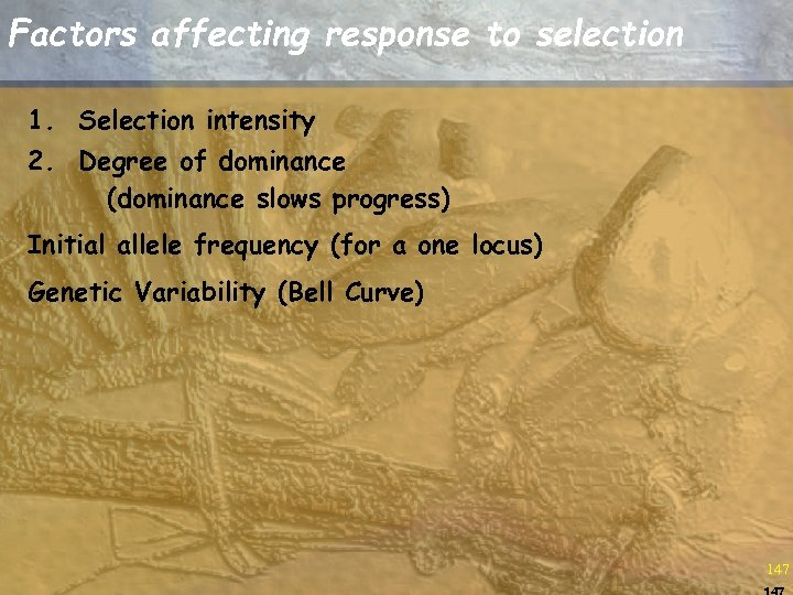 Factors affecting response to selection 1. Selection intensity 2. Degree of dominance (dominance slows