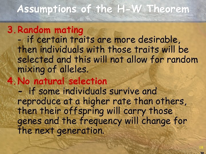 Assumptions of the H-W Theorem 3. Random mating - if certain traits are more