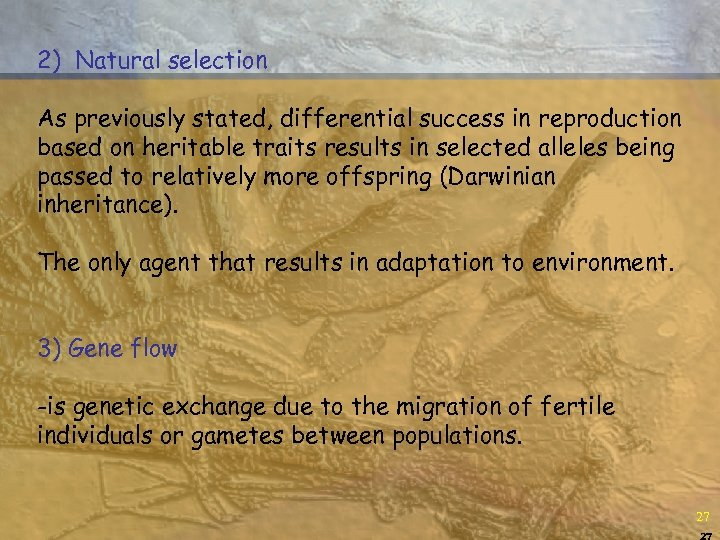 2) Natural selection As previously stated, differential success in reproduction based on heritable traits