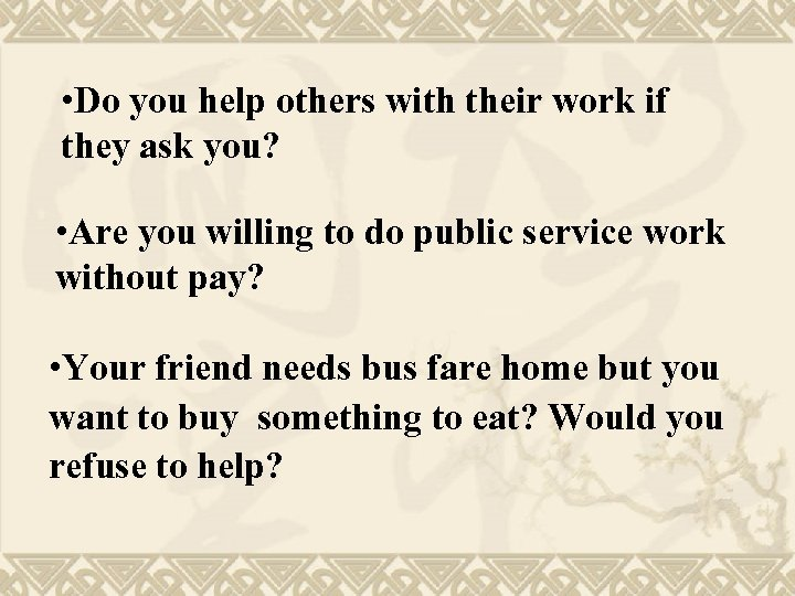 • Do you help others with their work if they ask you? •