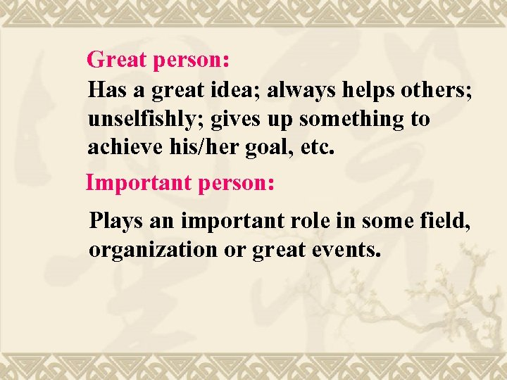Great person: Has a great idea; always helps others; unselfishly; gives up something to