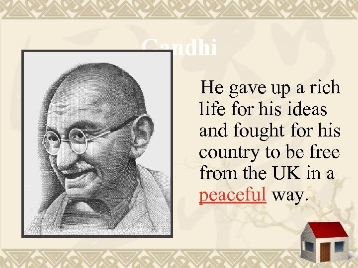 Gandhi He gave up a rich life for his ideas and fought for his