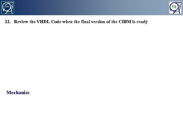 22. Review the VHDL Code when the final version of the CIBM is ready