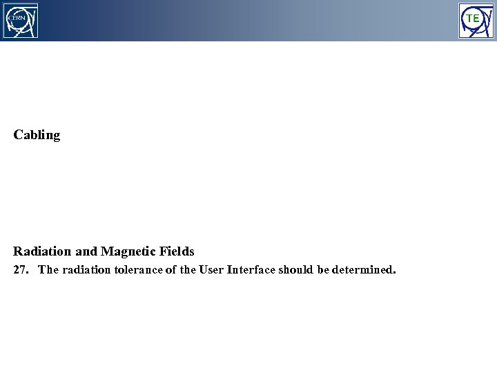 Cabling Radiation and Magnetic Fields 27. The radiation tolerance of the User Interface should