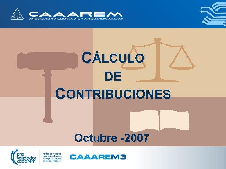 CÁLCULO DE CONTRIBUCIONES Octubre -2007