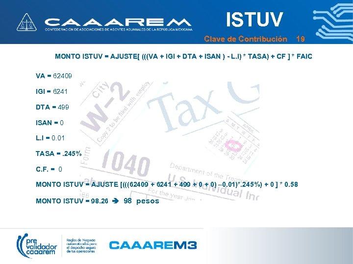 ISTUV Clave de Contribución 19 MONTO ISTUV = AJUSTE[ (((VA + IGI + DTA