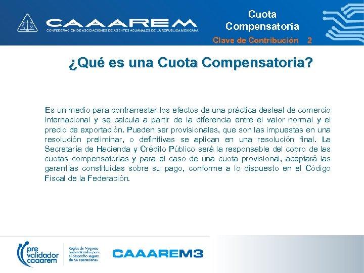 Cuota Compensatoria Clave de Contribución 2 ¿Qué es una Cuota Compensatoria? Es un medio