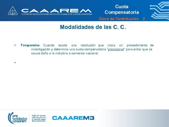 Cuota Compensatoria Clave de Contribución 2 Modalidades de las C. C. • • Temporales: