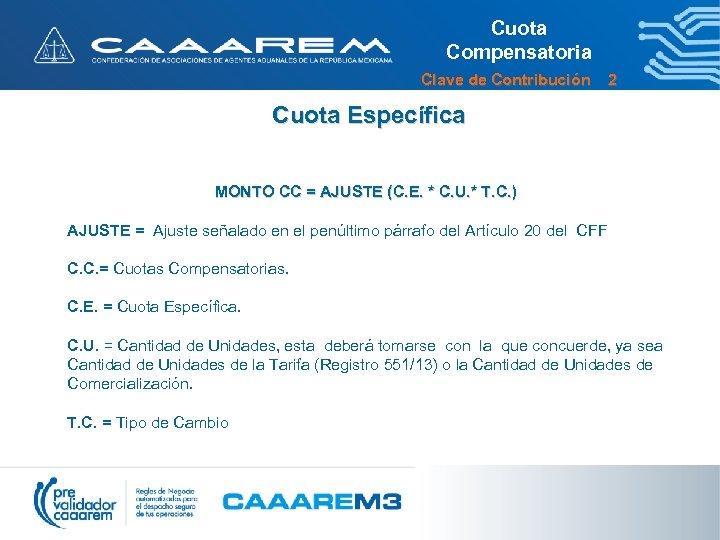 Cuota Compensatoria Clave de Contribución 2 Cuota Específica MONTO CC = AJUSTE (C. E.
