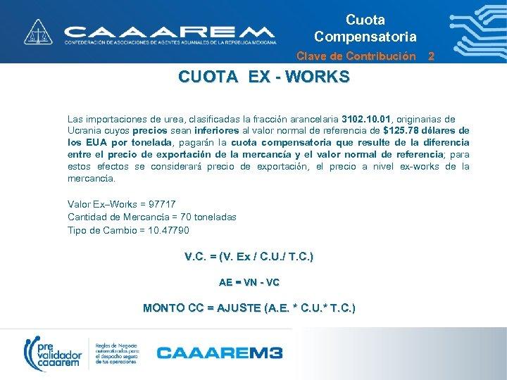 Cuota Compensatoria Clave de Contribución 2 CUOTA EX - WORKS Las importaciones de urea,