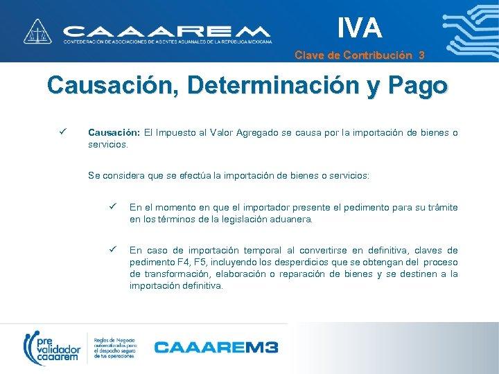 IVA Clave de Contribución 3 Causación, Determinación y Pago ü Causación: El Impuesto al