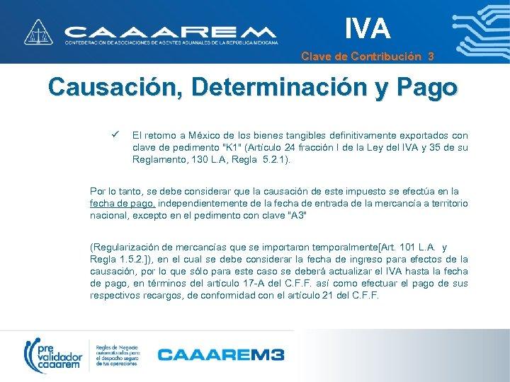 IVA Clave de Contribución 3 Causación, Determinación y Pago ü El retorno a México