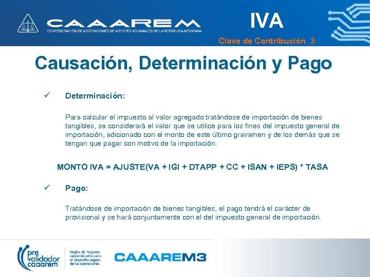 IVA Clave de Contribución 3 Causación, Determinación y Pago ü Determinación: Para calcular el