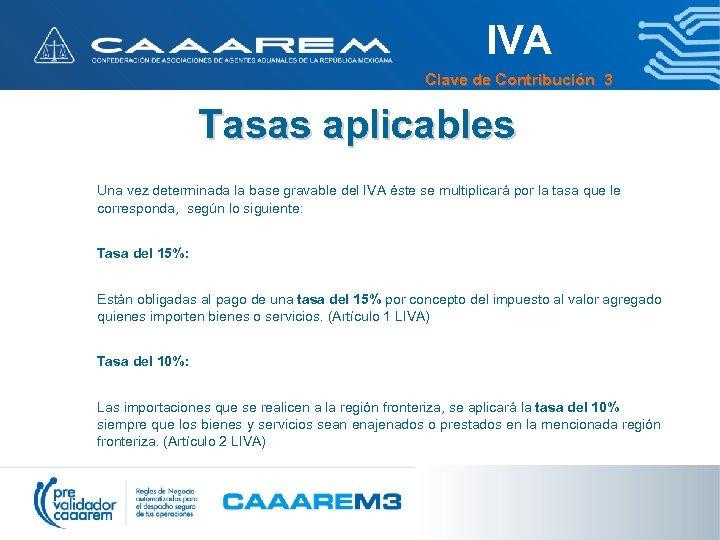 IVA Clave de Contribución 3 Tasas aplicables Una vez determinada la base gravable del