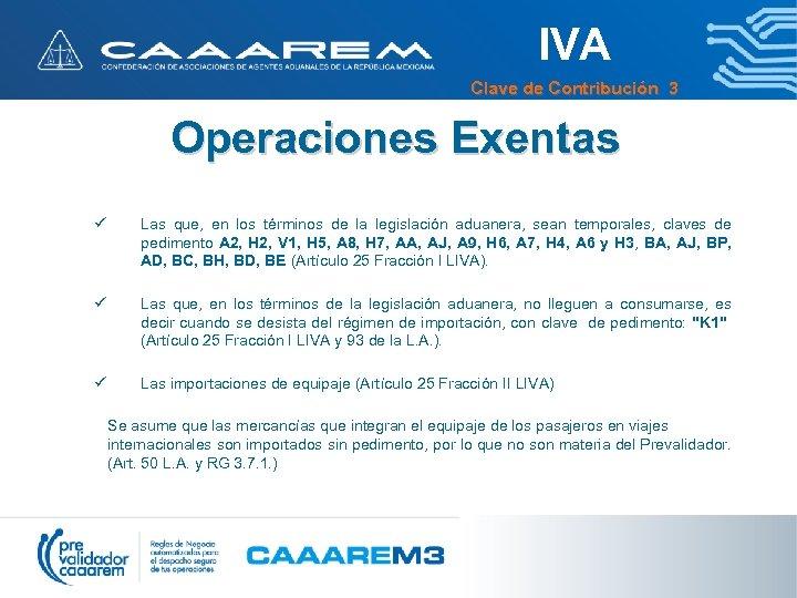 IVA Clave de Contribución 3 Operaciones Exentas ü Las que, en los términos de