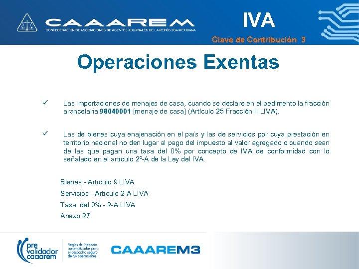 IVA Clave de Contribución 3 Operaciones Exentas ü Las importaciones de menajes de casa,