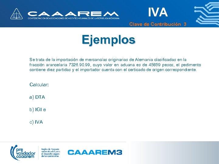 IVA Clave de Contribución 3 Ejemplos Se trata de la importación de mercancías originarias