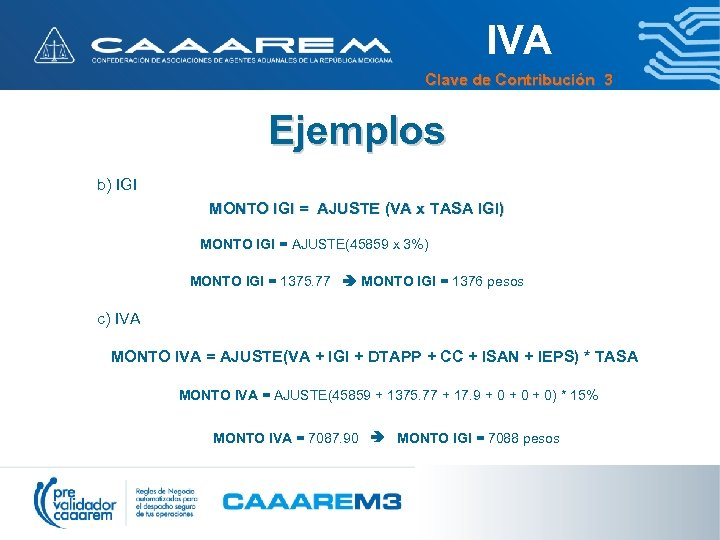 IVA Clave de Contribución 3 Ejemplos b) IGI MONTO IGI = AJUSTE (VA x