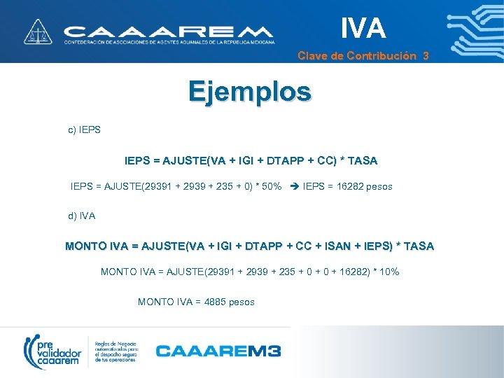 IVA Clave de Contribución 3 Ejemplos c) IEPS = AJUSTE(VA + IGI + DTAPP