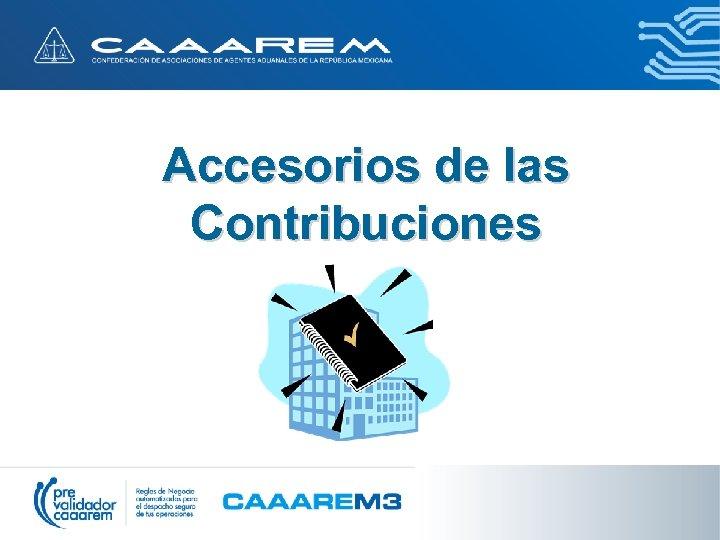 Accesorios de las Contribuciones