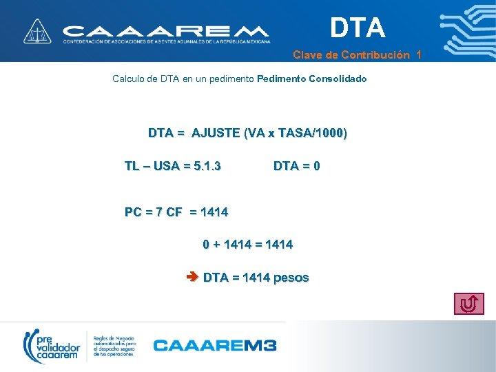 DTA Clave de Contribución 1 Calculo de DTA en un pedimento Pedimento Consolidado DTA