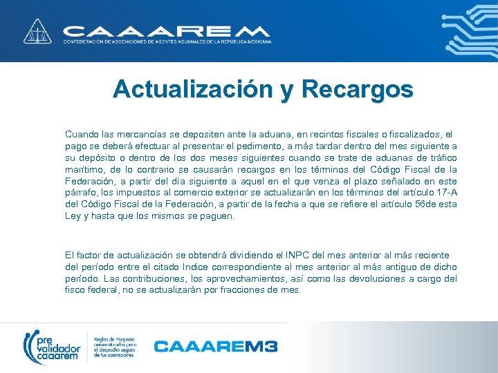 Actualización y Recargos Cuando las mercancías se depositen ante la aduana, en recintos fiscales
