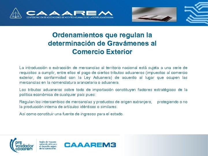 Ordenamientos que regulan la determinación de Gravámenes al Comercio Exterior La introducción o extracción