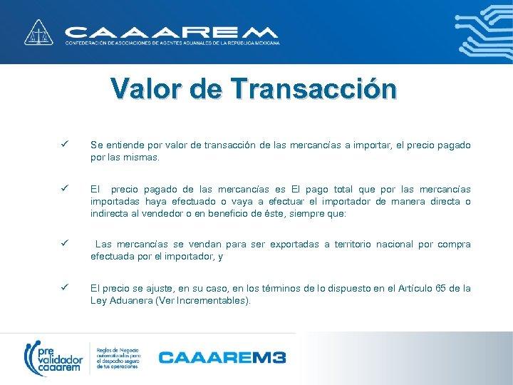Valor de Transacción ü Se entiende por valor de transacción de las mercancías a